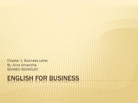Chapter 1: Business Letter By: Aline Almandha SEAMEO SEAMOLEC.
