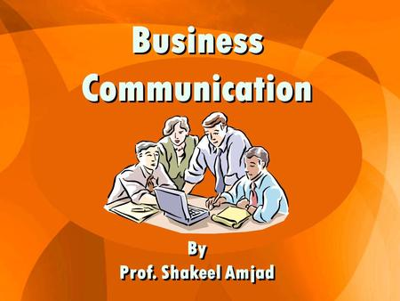 Business Communication By Prof. Shakeel Amjad. Objective This course is designed to help students learn business communication by developing in them both.