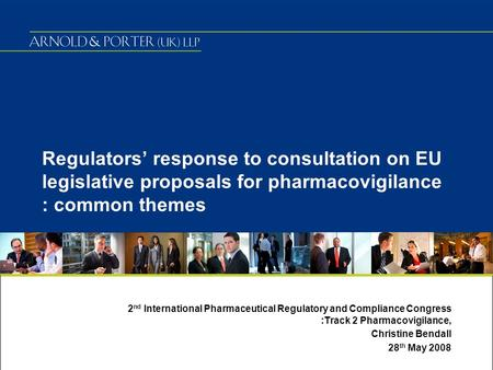 Regulators' response to consultation on EU legislative proposals for pharmacovigilance : common themes 2 nd International Pharmaceutical Regulatory and.