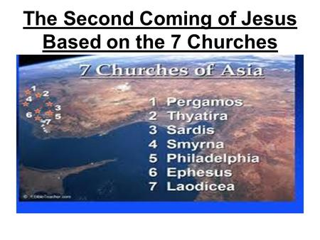 The Second Coming of Jesus Based on the 7 Churches.