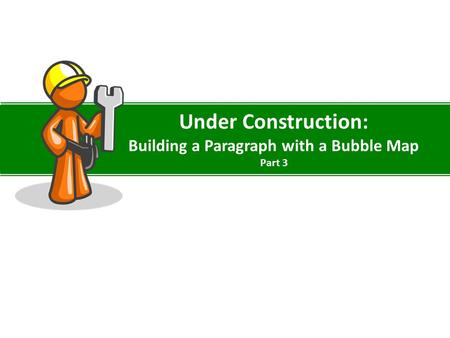 Under Construction: Building a Paragraph with a Bubble Map Part 3.