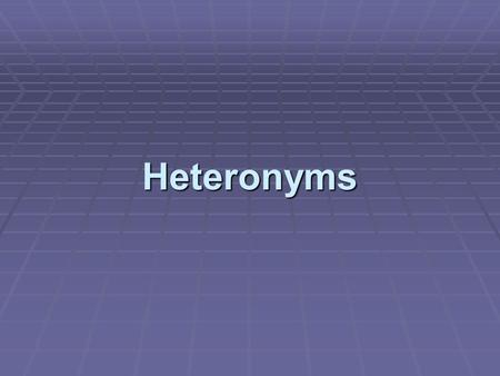 Heteronyms. Heteronyms  A heteronym is a word having a different pronunciation and meaning as another word, but the same spelling. Sometimes the stress.