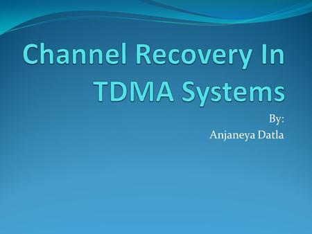 By: Anjaneya Datla. What are TDMA Systems? Time division multiple access (TDMA) is a channel access method for shared medium networks. Several users can.