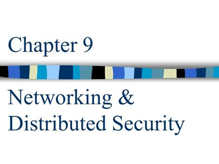Chapter 9 Networking & Distributed Security. csci5233 computer security & integrity (Chap. 9) 2 Outline Overview of Networking Threats Wiretapping, impersonation,