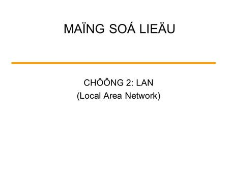 MAÏNG SOÁ LIEÄU CHÖÔNG 2: LAN (Local Area Network)