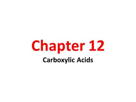 Chapter 12 Carboxylic Acids. Chapter 202 Introduction Carbonyl (-C=O) and hydroxyl (-OH) on the same carbon is carboxyl group. Carboxyl group is usually.