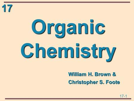 17 17-1 Organic Chemistry William H. Brown & Christopher S. Foote.
