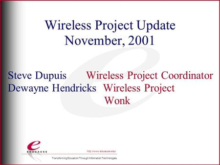 Transforming Education Through Information Technologies  Wireless Project Update November, 2001 Steve Dupuis Wireless Project Coordinator.