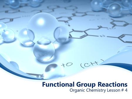 Functional Group Reactions Organic Chemistry Lesson # 4.