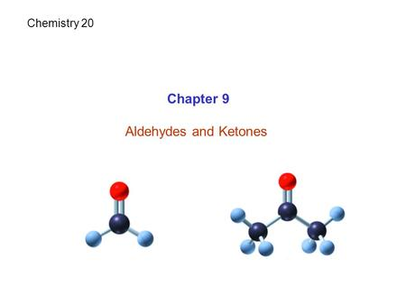 Chapter 9 Aldehydes and Ketones Chemistry 20. Carbonyl group C = O Aldehydes Ketones Carboxylic acids Esters.