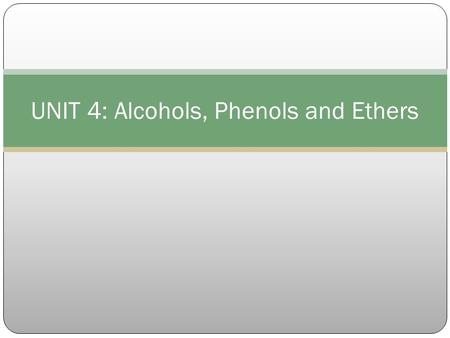 UNIT 4: Alcohols, Phenols and Ethers