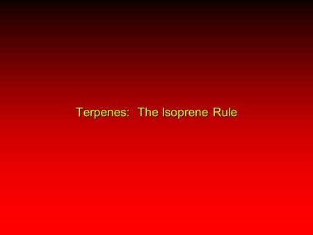 Terpenes: The Isoprene Rule. Terpenes Terpenes are natural products that are structurally related to isoprene. H2CH2CH2CH2C C CH 3 CH CH 2 or Isoprene.