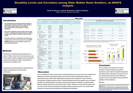 Disability Levels and Correlates among Older Mobile Home Dwellers, an NHATS analysis Tala M. Al-Rousan, Linda M. Rubenstein, Robert B. Wallace College.