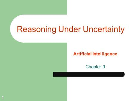 1 Reasoning Under Uncertainty Artificial Intelligence Chapter 9.
