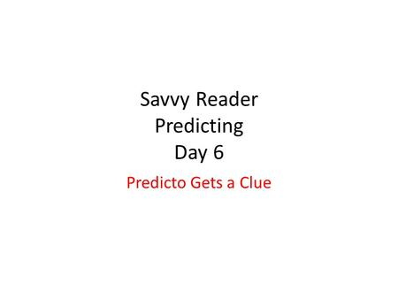 Savvy Reader Predicting Day 6 Predicto Gets a Clue.