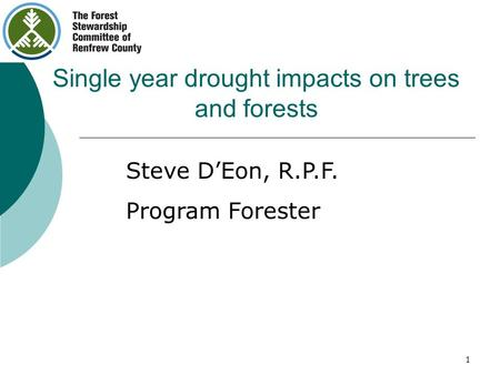 1 Single year drought impacts on trees and forests Steve D'Eon, R.P.F. Program Forester.