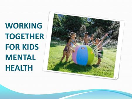 WORKING TOGETHER FOR KIDS MENTAL HEALTH. IMPLEMENTATION Working Together for Kids Mental Health is being implemented in four communities during 2010/11: