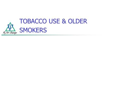 TOBACCO USE & OLDER SMOKERS. OLDER SMOKERS In 2004, 3.7 million people aged 65 and older were smokers and 16% of all people aged 50 and older smoked;