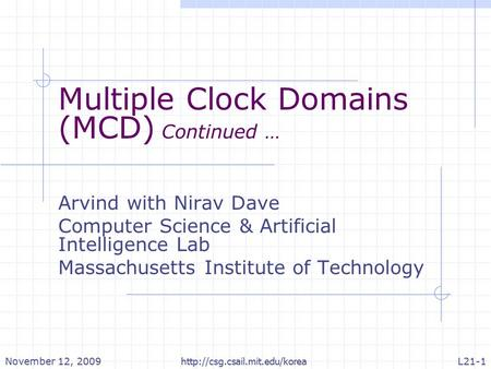 Multiple Clock Domains (MCD) Continued … Arvind with Nirav Dave Computer Science & Artificial Intelligence Lab Massachusetts Institute of Technology November.