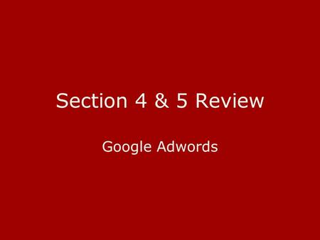 Section 4 & 5 Review Google Adwords.  Contextual Targeting.