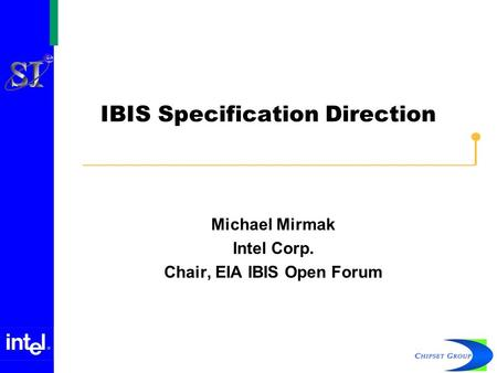 IBIS Specification Direction Michael Mirmak Intel Corp. Chair, EIA IBIS Open Forum.