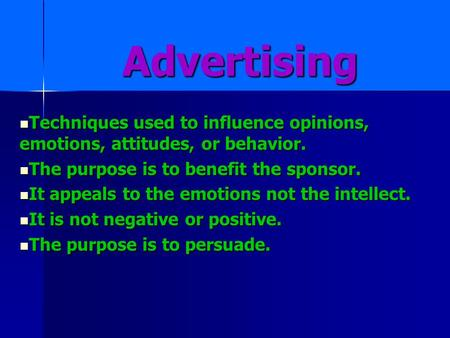 Advertising Techniques used to influence opinions, emotions, attitudes, or behavior. Techniques used to influence opinions, emotions, attitudes, or behavior.