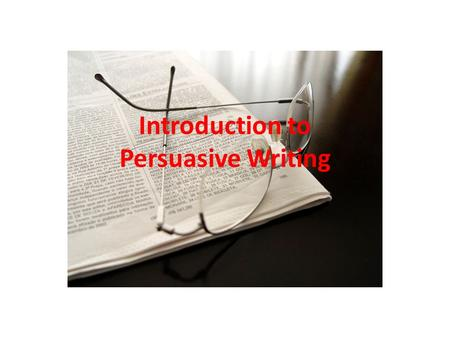 Introduction to Persuasive Writing. Propaganda Authors sometimes use techniques to persuade you to act a certain way based on emotions.