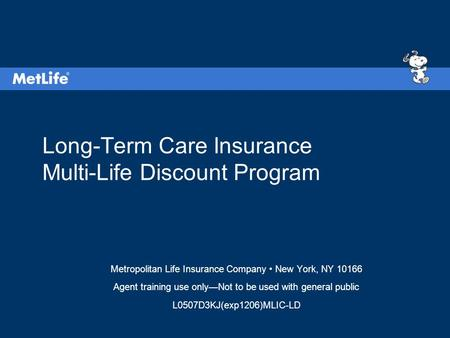 Long-Term Care Insurance Multi-Life Discount Program Metropolitan Life Insurance Company New York, NY 10166 Agent training use only—Not to be used with.