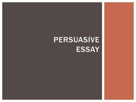 PERSUASIVE ESSAY.  Your goal is to convince your audience to feel the way you do.  Include facts and reasons that will give you strong support of your.