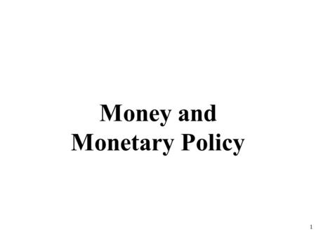 Money and Monetary Policy 1 FUNCTIONS OF MONEY Medium of Exchange Buying goods and services Unit of Account Prices are quoted in dollars and cents Store.
