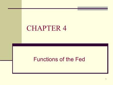 1 CHAPTER 4 Functions of the Fed. 2 CHAPTER 4 OVERVIEW This chapter will: A.Identify the key components of the Fed B.Describe how the Fed influences monetary.
