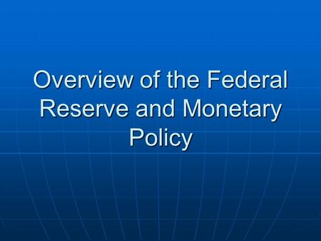Overview of the Federal Reserve and Monetary Policy.