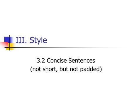 III. Style 3.2 Concise Sentences (not short, but not padded)