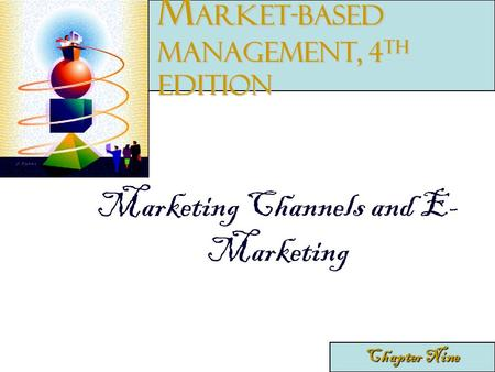 Marketing Channels and E- Marketing Chapter Nine M arket-Based Management, 4 th edition.
