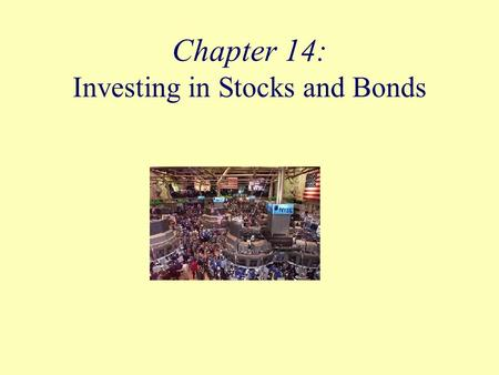 Chapter 14: Investing in Stocks and Bonds. Objectives Describe stocks and bonds and how they are used by corporations and investors. Define everyday terms.