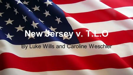 New Jersey v. T.L.O By Luke Wills and Caroline Weschler.