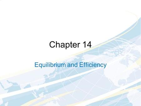 Chapter 14 Equilibrium and Efficiency. What Makes a Market Competitive? Buyers and sellers have absolutely no effect on price Three characteristics: Absence.