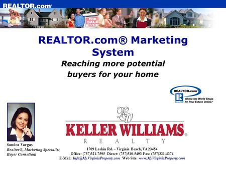 REALTOR.com® Marketing System Reaching more potential buyers for your home Sandra Vargas Realtor®, Marketing Specialist, Buyer Consultant 1709 Laskin Rd.