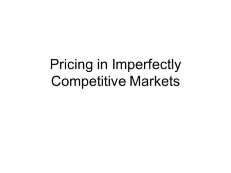 Pricing in Imperfectly Competitive Markets. Determinants of Pricing Decision Economic analysis of pricing in imperfectly competitive markets identifies.