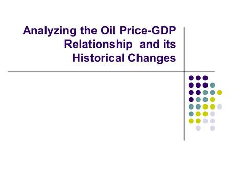 Analyzing the Oil Price-GDP Relationship and its Historical Changes.