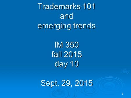 1 Trademarks 101 and emerging trends IM 350 fall 2015 day 10 Sept. 29, 2015.