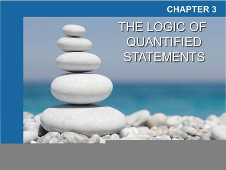 Copyright © Cengage Learning. All rights reserved. CHAPTER 3 THE LOGIC OF QUANTIFIED STATEMENTS THE LOGIC OF QUANTIFIED STATEMENTS.
