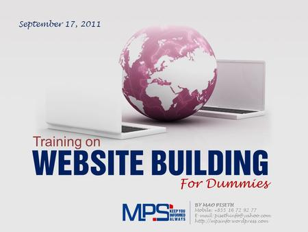 WEBSITE BUILDING Training on For Dummies BY MAO PISETH Mobile: +855 16 72 92 77    September 17,