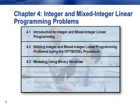 1 Chapter 4: Integer and Mixed-Integer Linear Programming Problems 4.1 Introduction to Integer and Mixed-Integer Linear Programming 4.2 Solving Integer.