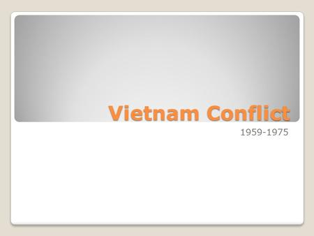 Vietnam Conflict 1959-1975. Background on Viet Nam Owned by the French for over a hundred years Also known as Indochina During WWII, a famine struck.
