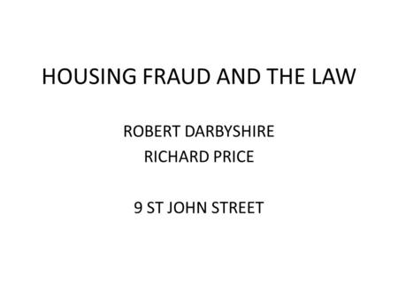 HOUSING FRAUD AND THE LAW ROBERT DARBYSHIRE RICHARD PRICE 9 ST JOHN STREET.