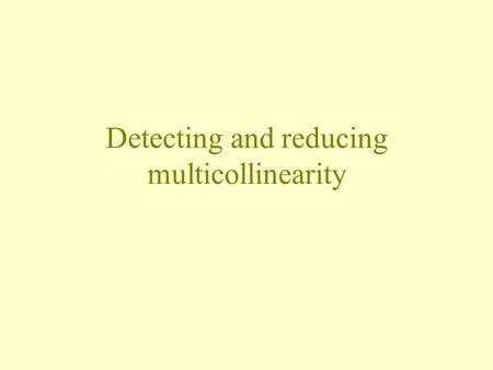 Detecting and reducing multicollinearity. Detecting multicollinearity.
