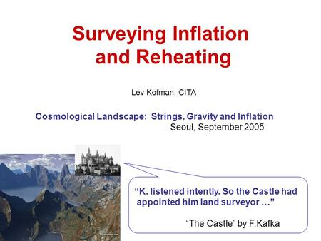 "Surveying Inflation and Reheating Cosmological Landscape: Strings, Gravity and Inflation Seoul, September 2005 ""K. listened intently. So the Castle had."