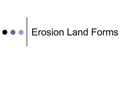 Erosion Land Forms. Moving water causes erosion. The force of water hitting the ground can loosen materials. Moving water carries particles with it.