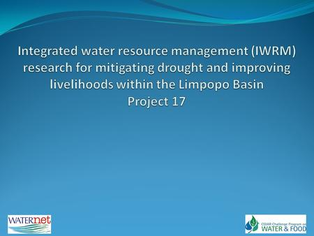 Research Thrust To build evidence that improving water management through the IWRM paradigm improves rural livelihoods at the scale of the water management.